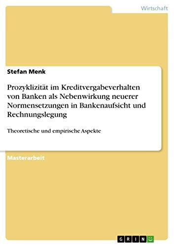 Prozyklizit t Im Kreditvergabeverhalten Von Banken ALS Nebenwirkung Neuerer Normensetzungen in Bankenaufsicht Und Rechnungslegung (Paperback) - Stefan Menk