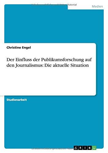 Der Einfluss Der Publikumsforschung Auf Den Journalismus: Die Aktuelle Situation - Christine Engel