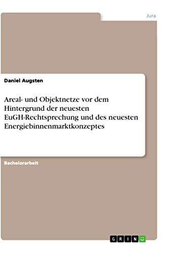 Areal- und Objektnetze vor dem Hintergrund der neuesten EuGH-Rechtsprechung und des neuesten Energiebinnenmarktkonzeptes (Paperback) - Daniel Augsten