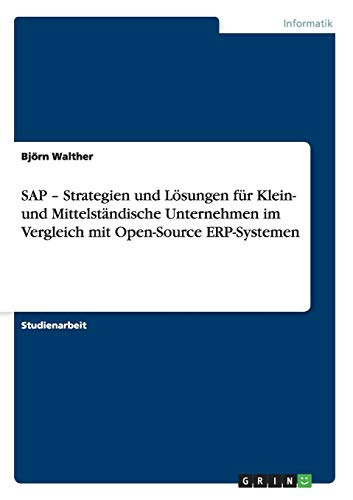 9783640734863: SAP - Strategien und Lösungen für Klein- und Mittelständische Unternehmen im Vergleich mit Open-Source ERP-Systemen (German Edition)