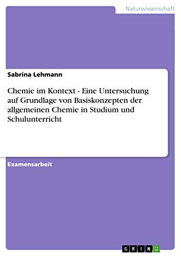 9783640735891: Chemie im Kontext - Eine Untersuchung auf Grundlage von Basiskonzepten der allgemeinen Chemie in Studium und Schulunterricht