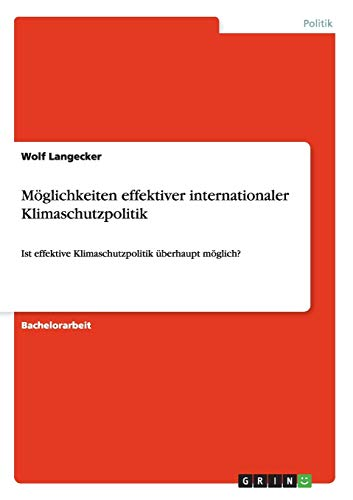 Moglichkeiten Effektiver Internationaler Klimaschutzpolitik (Paperback) - Wolf Langecker