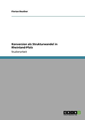 Konversion als Strukturwandel in Rheinland-Pfalz - Reuther, Florian