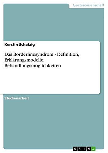 Das Borderlinesyndrom - Definition, Erklarungsmodelle, Behandlungsmoglichkeiten - Kerstin Schatzig