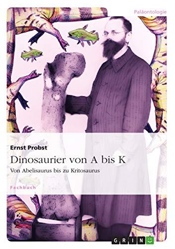 Dinosaurier von A bis K : Von Abelisaurus bis zu Kritosaurus - Ernst Probst