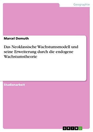 Das Neoklassische Wachstumsmodell Und Seine Erweiterung Durch Die Endogene Wachstumstheorie (Paperback) - Marcel Demuth