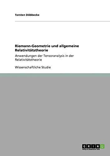 Riemann-Geometrie und allgemeine Relativitatstheorie: Anwendungen der Tensoranalysis in der Relativitatstheorie (Paperback) - Torsten Döbbecke