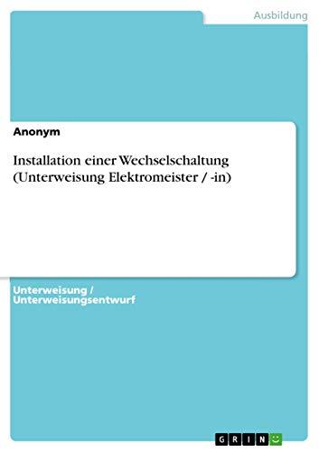 Installation Einer Wechselschaltung (Unterweisung Elektromeister -In)