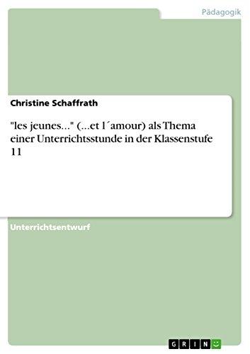 Les Jeunes. (.Et Lamour) ALS Thema Einer Unterrichtsstunde in Der Klassenstufe 11: Christine ...