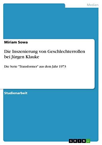 Die Inszenierung Von Geschlechterrollen Bei Jurgen Klauke: Miriam Sowa