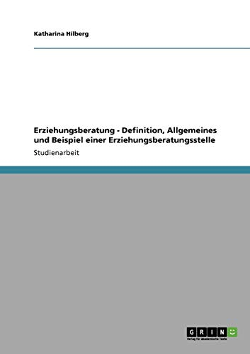 9783640749805: Erziehungsberatung - Definition, Allgemeines und Beispiel einer Erziehungsberatungsstelle (German Edition)