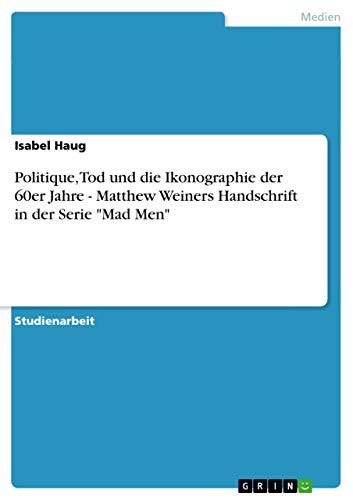9783640751280: Politique, Tod und die Ikonographie der 60er Jahre - Matthew Weiners Handschrift in der Serie