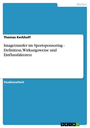 9783640751440: Imagetransfer im Sportsponsoring - Definition, Wirkungsweise und Einflussfaktoren