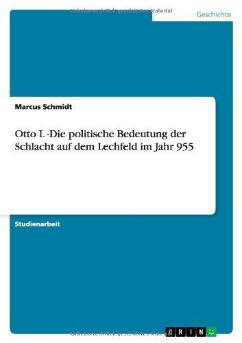 9783640755479: Otto I. -Die politische Bedeutung der Schlacht auf dem Lechfeld im Jahr 955 (German Edition)