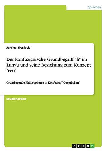 Der Konfuzianische Grundbegriff Li Im Lunyu Und Seine Beziehung Zum Konzept Ren: Janina Sieslack