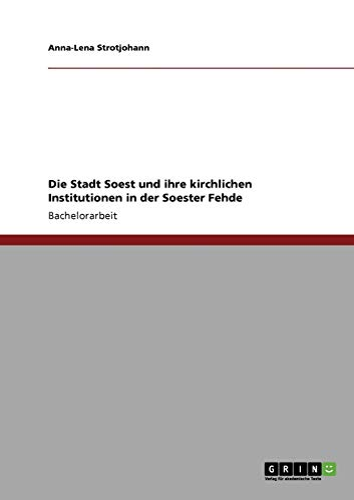 9783640755677: Die Stadt Soest und ihre kirchlichen Institutionen in der Soester Fehde