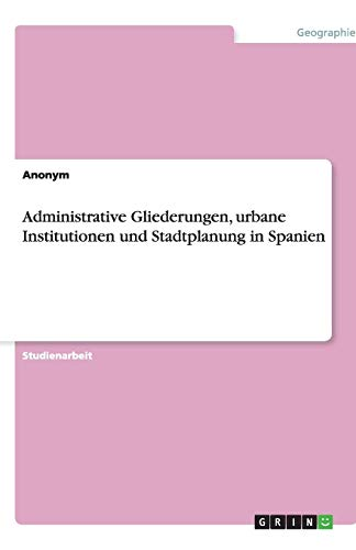 Administrative Gliederungen, Urbane Institutionen Und Stadtplanung in Spanien (Paperback) - Anonym