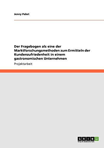 9783640761128: Der Fragebogen als eine der Marktforschungsmethoden zum Ermitteln der Kundenzufriedenheit in einem gastronomischen Unternehmen (German Edition)
