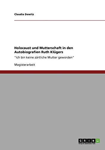 9783640761180: Holocaust und Mutterschaft in den Autobiografien Ruth Klügers (German Edition)