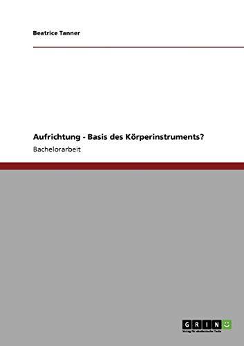 9783640761258: Aufrichtung - Basis des Körperinstruments? (German Edition)