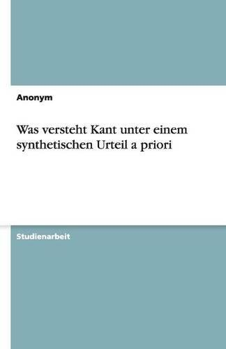 Was versteht Kant unter einem synthetischen Urteil a priori - Anonym