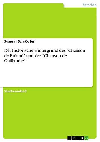 Der Historische Hintergrund Des Chanson de Roland Und Des Chanson de Guillaume: Susann Schr Dter