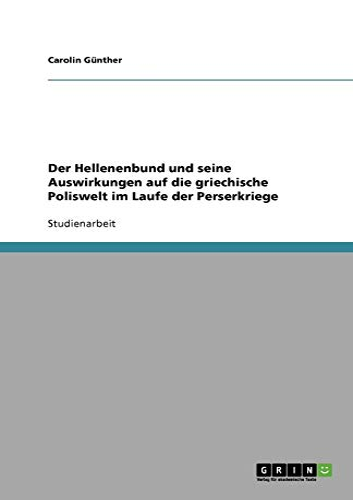 9783640768882: Der Hellenenbund und seine Auswirkungen auf die griechische Poliswelt im Laufe der Perserkriege