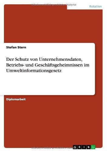 9783640772049: Der Schutz Von Unternehmensdaten, Betriebs- Und Geschaftsgeheimnissen Im Umweltinformationsgesetz (German Edition)