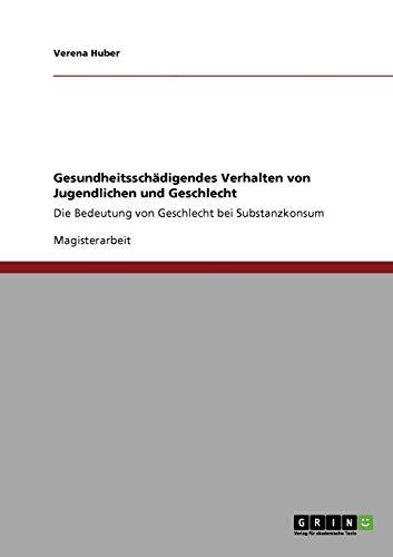 Gesundheitsschädigendes Verhalten von Jugendlichen und Geschlecht: Huber, Verena