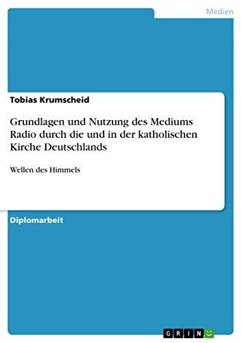 9783640773329: Grundlagen und Nutzung des Mediums Radio durch die und in der katholischen Kirche Deutschlands (German Edition)
