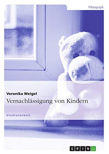 Vernachlassigung Von Kindern: Veronika Weigel