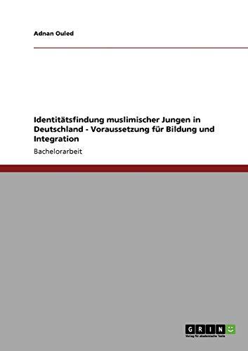 9783640777785: Identitatsfindung Muslimischer Jungen in Deutschland - Voraussetzung Fur Bildung Und Integration