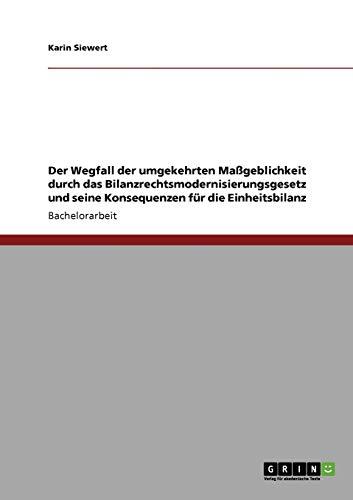 Der Wegfall Der Umgekehrten Massgeblichkeit Durch Das Bilanzrechtsmodernisierungsgesetz Und Seine ...