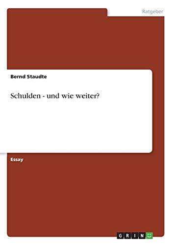 Schulden - Und Wie Weiter?: Bernd Staudte