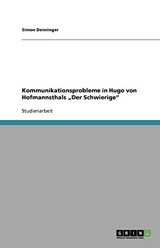 9783640788361: Kommunikationsprobleme in Hugo von Hofmannsthals Der Schwierige
