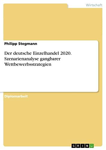 9783640788729: Der deutsche Einzelhandel 2020. Szenarienanalyse gangbarer Wettbewerbsstrategien