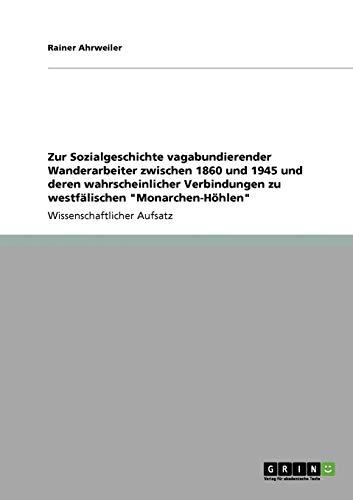 """9783640791255: Zur Sozialgeschichte vagabundierender Wanderarbeiter zwischen 1860 und 1945 und deren wahrscheinlicher Verbindungen zu westfälischen """"Monarchen-Höhlen"""" (German Edition)"""