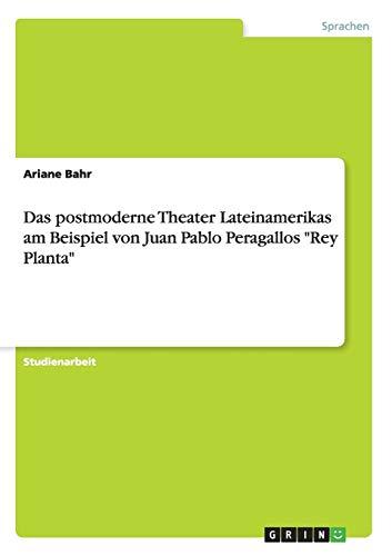 Das Postmoderne Theater Lateinamerikas Am Beispiel Von Juan Pablo Peragallos Rey Planta: Ariane ...