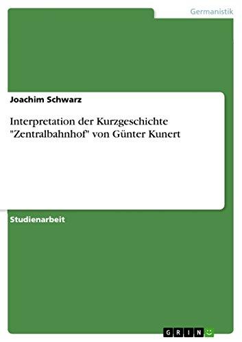 Interpretation Der Kurzgeschichte Zentralbahnhof Von Gunter Kunert: Joachim Schwarz