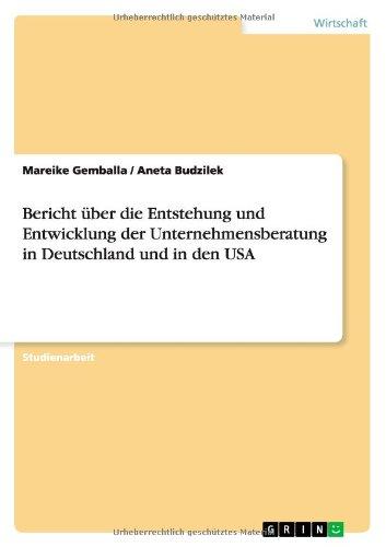 9783640793679: Bericht Ã1/4ber die Entstehung und Entwicklung der Unternehmensberatung in Deutschland und in den USA