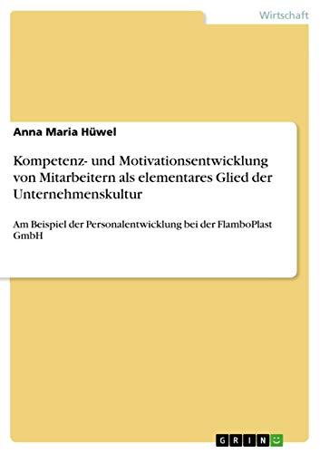 9783640794300: Kompetenz- Und Motivationsentwicklung Von Mitarbeitern ALS Elementares Glied Der Unternehmenskultur (German Edition)