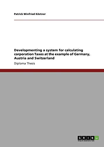 9783640795123: Developmenting a system for calculating corporation Taxes at the example of Germany, Austria and Switzerland