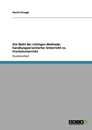 9783640797028: Die Wahl der richtigen Methode: handlungsorientierter Unterricht vs. Frontalunterricht (German Edition)