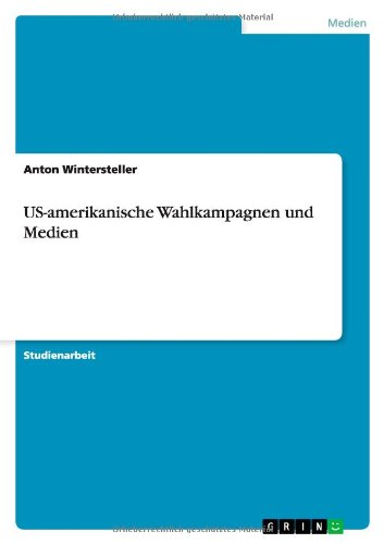 Us-Amerikanische Wahlkampagnen Und Medien: Anton Wintersteller