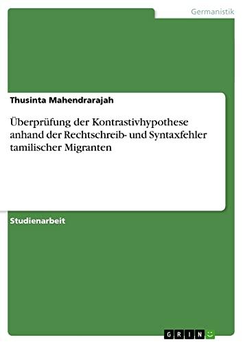9783640800278: �oeberpr�1/4fung der Kontrastivhypothese anhand der Rechtschreib- und Syntaxfehler tamilischer Migranten