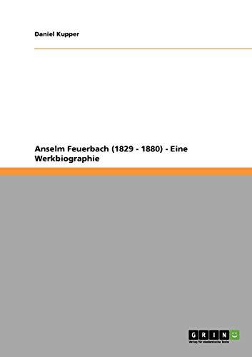 Anselm Feuerbach (1829 - 1880) - Eine Werkbiographie: Daniel Kupper