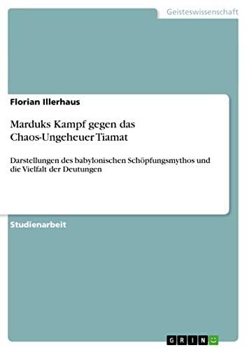 9783640804702: Marduks Kampf gegen das Chaos-Ungeheuer Tiamat