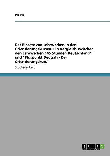 """Der Einsatz von Lehrwerken in den Orientierungskursen. Ein Vergleich zwischen den Lehrwerken """"..."""