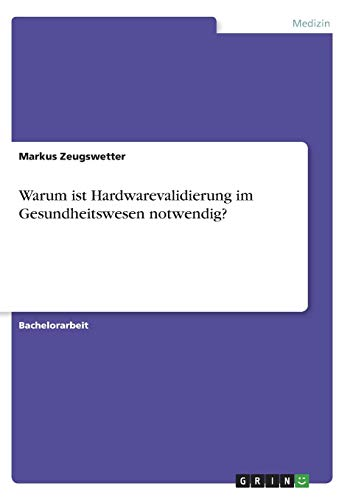 9783640807390: Warum ist Hardwarevalidierung im Gesundheitswesen notwendig?