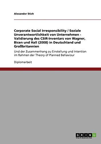 9783640809035: Corporate Social Irresponsibility / Soziale Unverantwortlichkeit von Unternehmen - Validierung des CSIR-Inventars von Wagner, Bicen und Hall (2008) in Deutschland und Großbritannien